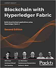 Blockchain with Hyperledger Fabric: Build decentralized applications using Hyperledger Fabric 2, 2nd Edition