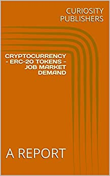 CRYPTOCURRENCY – ERC-20 TOKENS - JOB MARKET DEMAND: A REPORT