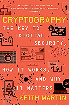 Cryptography: The Key to Digital Security, How It Works, and Why It Matters