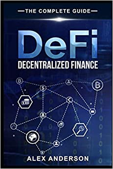 DeFi - Decentralized Finance - The Complete Guide: What DeFi Is, How To DeFi & Invest In DeFi, 11 Most Promising DeFi Projects for 2021