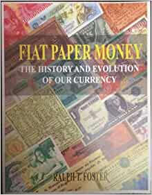 Fiat Paper Money; the History and Evolution of Our Currency