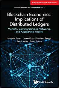 Blockchain Economics: Implications Of Distributed Ledgers - Markets, Communications Networks, And Algorithmic Reality