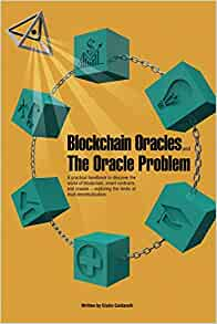 Blockchain Oracles and the Oracle Problem: A practical handbook to discover the world of blockchain, smart contracts, and oracles —exploring the limits of trust decentralization.