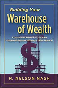 Building Your Warehouse of Wealth-by R. Nelson Nash-infinite Banking Concepts (A Grassroots Method of Avoiding Fractional Reserve Banking-Think About It!)