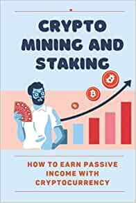 Crypto Mining And Staking: How To Earn Passive Income With Cryptocurrency: Ethereum Staking