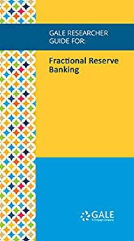 Gale Researcher Guide for: Fractional Reserve Banking